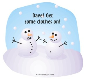 Dave Get Some Clothes on!!!