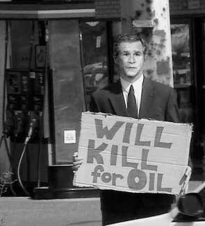 George W. Bush – Will Kill For Oil