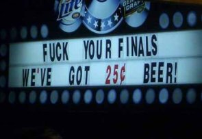 Fuck your finals, we got 25 cent beer