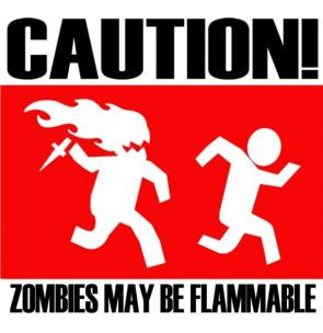 Caution!  Zombies may be flammable