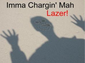 Imma Chargin' Mah Lazer!