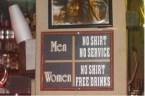 Men – No Shirt; No Service : Women – No Shirt ; Free Drinks