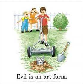 Evil is an art form.