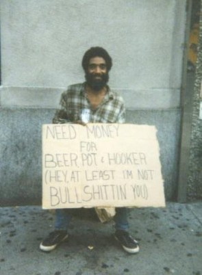 Need money for beer, pot & hooker (hey, at least I'm not bullshitting you)