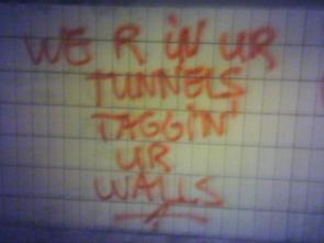 We r in ur tunnels taggin ur walls