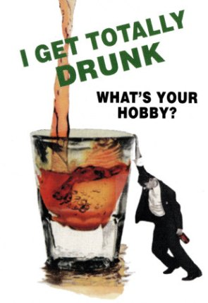 I get totally drunk – what's your hobby?