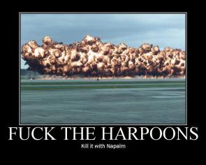 Fuck The Harpoons – Kill It With Napalm