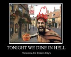 TONIGHT, WE DINE IN HELL.  Tomorrow, I'm thinkin' Arbys