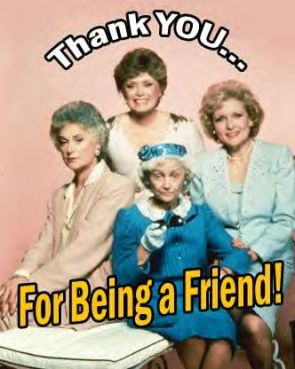 Golden Girls – Thank you for being a friend!