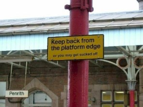 Keep back from the platform edge or you may get sucked off