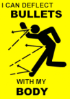 I can deflect bullets with my body