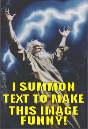 I summon text to make this image funny!