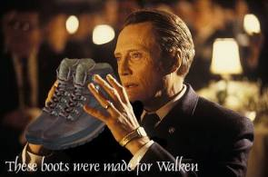 These Boots were made for Walken