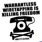 Warrantless Wiretapping Is Killing Freedom (and it's illegal)