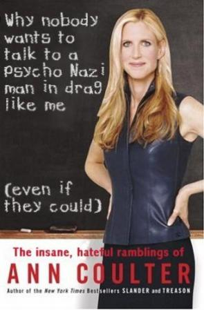Ann Coulter – Why nobody wants to talk to a psycho Nazi man in drag like me