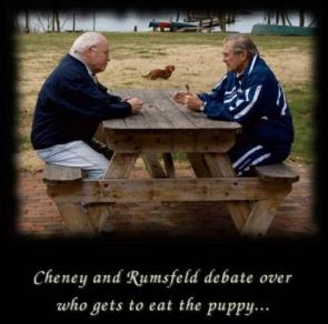 Cheney and Rumsfeld debat over who gets to eat the puppy