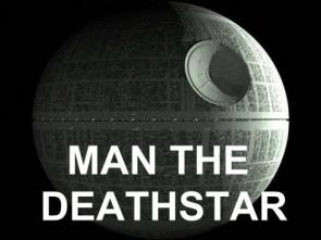 Man The Deathstar