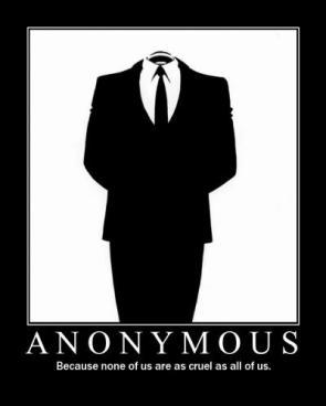 Anonymous – Because none of us are as cruel as all of us