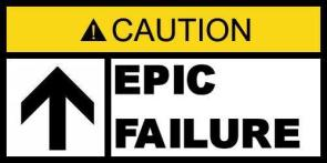 Caution – Epic Failure