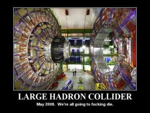 Large Hadron Collider – May 2008 We're all going to fucking die.
