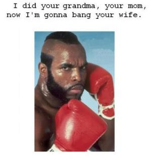 Mr T Fucked your mom