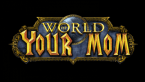 World of your Mom