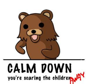 calm down, you're scaring the children away