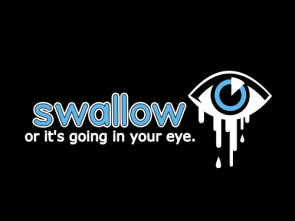 Swallow, or it's going in your eye