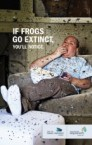 If frogs go extinct, you'll notice