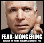 John McCain – Fear Mongering – Vote for me or the boogeyman will get you