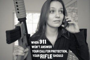 when 911 won't answer your call for protection, you rifle should