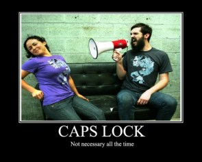 caps lock – no tnecessary all the time
