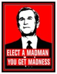 elect a madman – you get madness