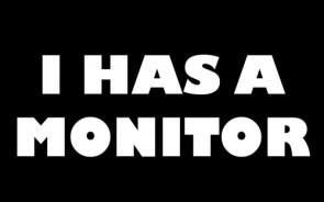 I Has A Monitor