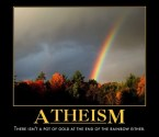 Atheism – There isn't a pot of gold at the end of the rainbow either
