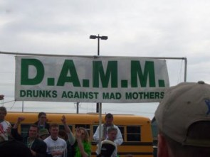 DAMM – drunks against mad mothers