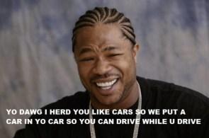 I Herd you like cars Dawg