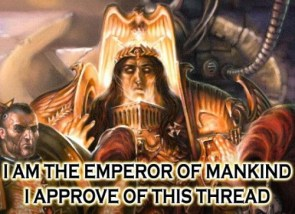 Emperor Of mankind Approves This Thread