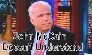 john McCain doesn't Understand