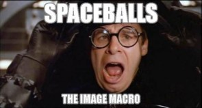 Spaceballs – The Image Macro