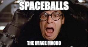 Spaceballs – The Image Macro