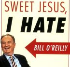 Sweet Jesus I hate Bill O'Reilly