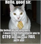 hello good sir, on behalf of the internets, i must regretfully inform you to GTFO and take your FAIL with you