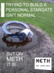 trying to build a personal stargate isn't normal – but on meth it is