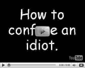 How to confuse an idiot – Exclusive youtube video