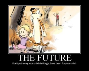 The Future – Don't put away your childish things, Save them for your child