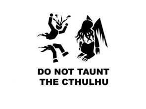 do not taunt the cthulhu
