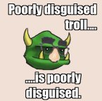 poorly disguised troll is poorly disguised
