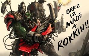 Warhammer 40k – Orks is made of rokkin