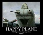 Happy Plane – Will kill you and everyone you love.  Happily